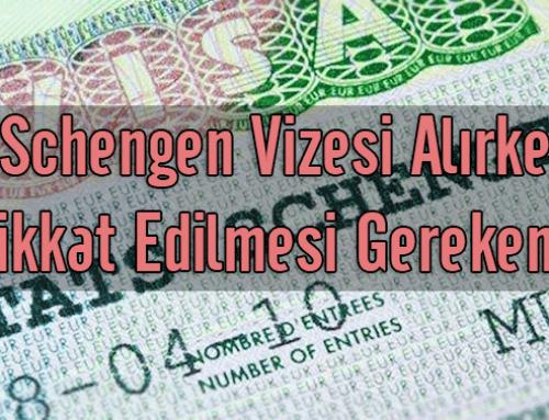 Schengen Vizesi Alırken Dikkat Edilmesi Gerekenler