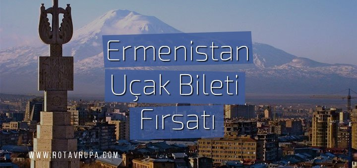 Ermenistan Ucuz Uçak Bileti