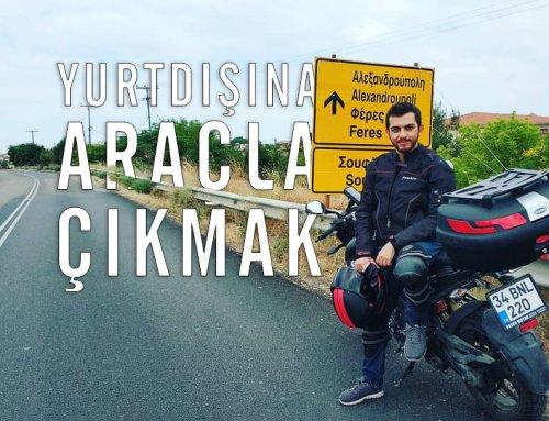 Yurtdışına Araçla Çıkmak (Motosiklet ya da Araba)